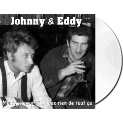 JOHNNY et EDDY- MONEY HONEY / TU N'AS RIEN DE TOUT CA - VINYLE BLANC TRANSPARENT