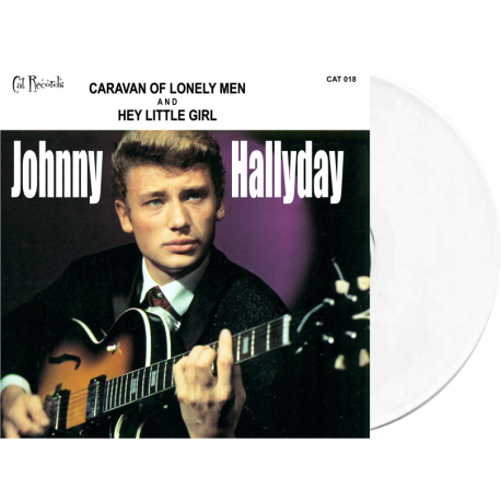 JOHNNY HALLYDAY - CARAVAN OF LONELY MEN / HEY LITTLE GIRL - VINYLE BLANC OPAQUE