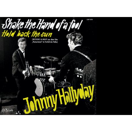 JOHNNY HALLYDAY - SHAKE THE HAND OF A FOOL - HOLD BACK THE SUN - VINYLE NOIR